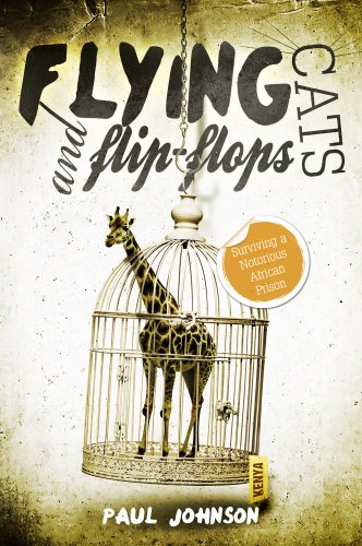 Flying Cats and Flip Flops. Surviving a Notorious African Prison by Paul Johnson