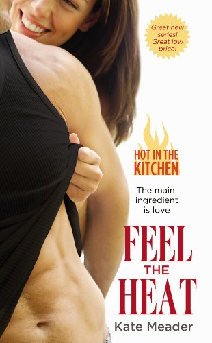 Feel the Heat (Hot In the Kitchen) by Kate Meader