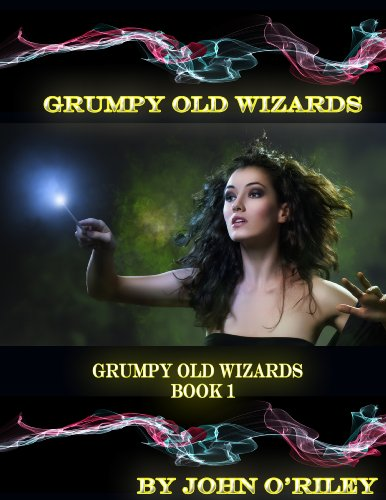 Grumpy Old Wizards by John O'Riley