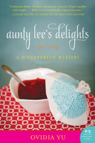 Aunty Lee's Delights: A Singaporean Mystery by Ovidia Yu