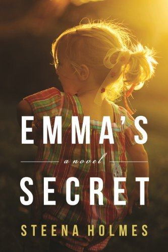 Emma's Secret: A Novel by Steena Holmes