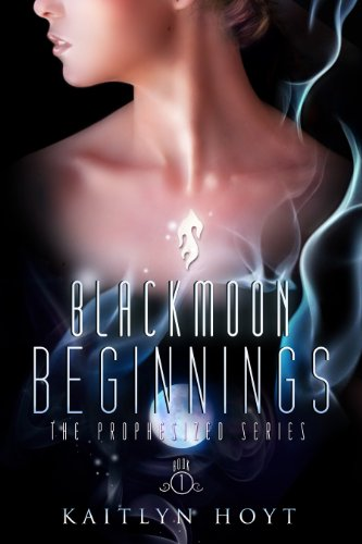 BlackMoon Beginnings (The Prophesized Series Book 1) by Kaitlyn Hoyt