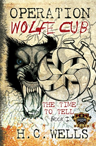 Operation Wolfe Cub (The Time To Tell, Book 1,  Thriller Suspense) by H.C. Wells