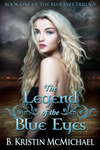 The Legend of the Blue Eyes (The Blue Eyes Trilogy Book 1) by B. Kristin McMichael