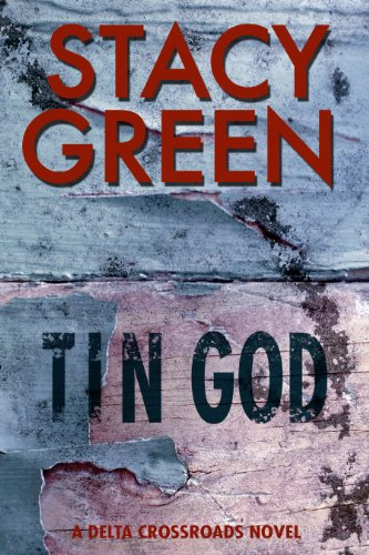 Tin God (A Southern Mystery) (Delta Crossroads Trilogy #1) by Stacy Green
