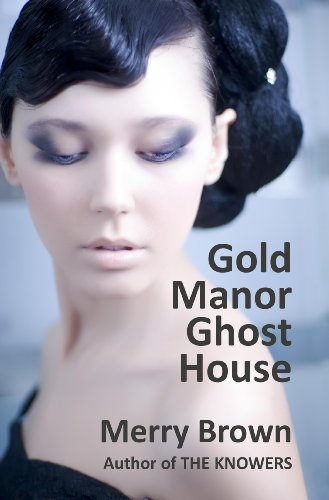 Gold Manor Ghost House (A Four Families novel Book 1) by Merry Brown