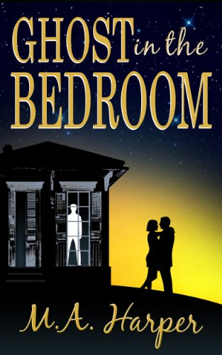 Ghost In The Bedroom: A Contemporary Paranormal Romance by M.A. Harper