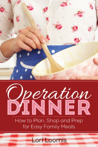 Operation Dinner: How to Plan, Shop & Prep for Easy Family Meals by Lori Loomis