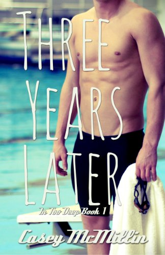 Three Years Later (In Too Deep Book 1) by Casey McMillin
