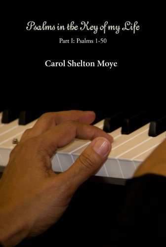 Psalms in the Key of My Life: Volume I: Psalms 1-50 by Carol Moye