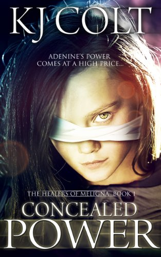 Concealed Power (The Healers of Meligna, Book #1) by K. J. Colt