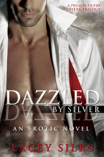 Dazzled by Silver: (prequel to the Layers Trilogy) by Lacey Silks