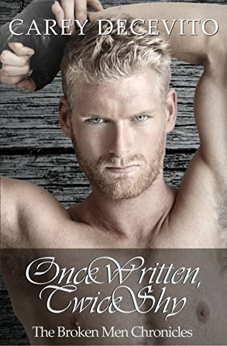 Once Written, Twice Shy (Contemporary Erotic Romance) (The Broken Men Chronicles Book 1) by Carey Decevito