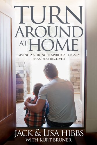 Turnaround at Home: Giving a Stronger Spiritual Legacy Than You Received by Lisa Hibbs