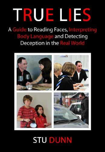 True Lies, A Guide to Reading Faces, Interpreting Body Language and Detecting Deception in the Real World by Stu Dunn