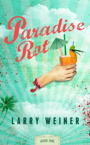 Paradise Rot (Book One 1) by Larry Weiner