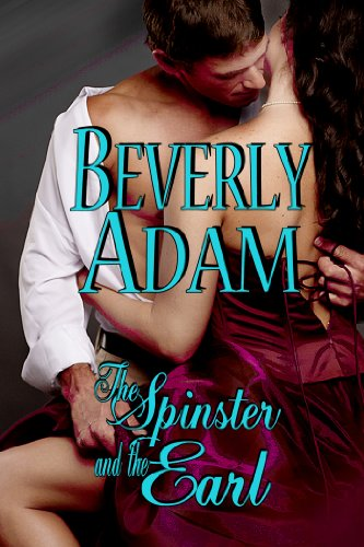 The Spinster and The Earl (Book 1 Gentlemen of Honor) by Beverly Adam