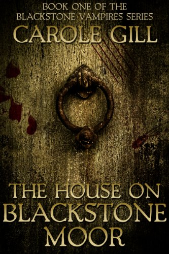 The House on Blackstone Moor (The Blackstone Vampires Book 1) by Carole Gill
