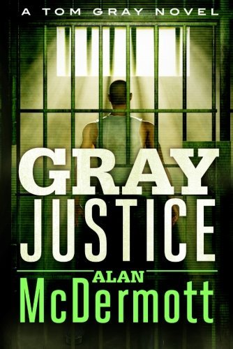 Gray Justice (A Tom Gray Novel Book 1) by Alan McDermott