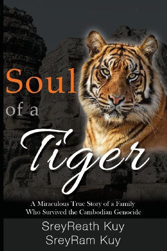 Soul of a Tiger: A Miraculous True Story of a Family Who Survived the Cambodian Genocide by SreyReath Kuy