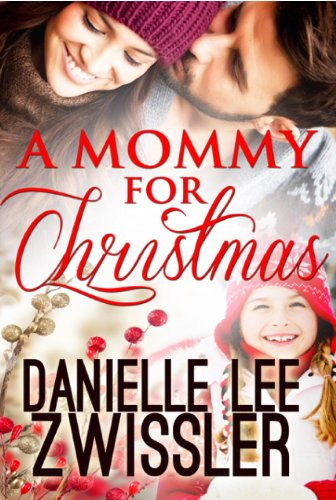 A Mommy for Christmas by Danielle Lee Zwissler