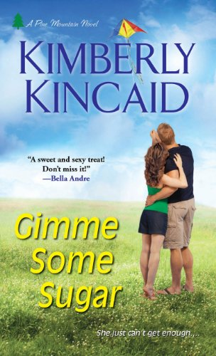 Gimme Some Sugar (A Pine Mountain Novel) by Kimberly Kincaid
