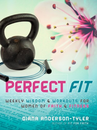 Perfect Fit: Weekly Wisdom and Workouts for Women of Faith and Fitness by Diana Anderson-Tyler