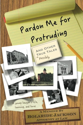 Pardon Me For Protruding and Other True Tales by Bolaride Jackson