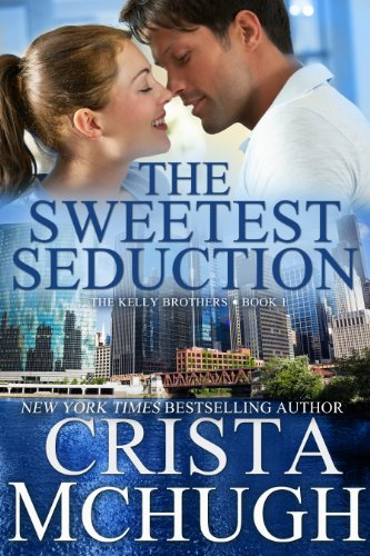 The Sweetest Seduction (The Kelly Brothers, Book 1) by Crista McHugh