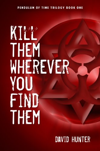 Kill Them Wherever You Find Them (Pendulum of Time Trilogy Book 1) by David Hunter