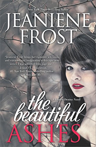 The Beautiful Ashes (A Broken Destiny Novel) by Jeaniene Frost