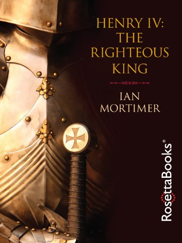 Henry IV: The Righteous King by Ian Mortimer