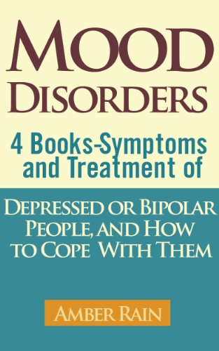Mood Disorders: 4 Books-Symptoms And Treatment of Depressed or Bipolar People, and How to Cope With Them (Mood Disorders-Depressoin Signs, Anxiety Symptoms, Bipolar People Book 5) by Amber Rain