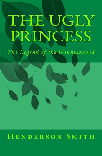 The Ugly Princess: The Legend of the Winnowwood by Henderson Smith