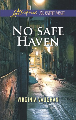 No Safe Haven (Love Inspired Suspense) by Virginia Vaughan