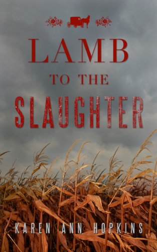 Lamb to the Slaughter (Serenity's Plain Secrets Book 1) by Karen Ann Hopkins