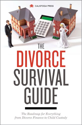 The Divorce Survival Guide: The Roadmap for Everything from Divorce Finance to Child Custody by Calistoga Press