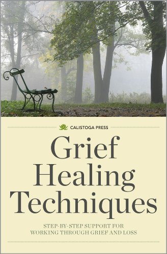 Grief Healing Techniques: Step-by-Step Support for Working Through Grief and Loss by Calistoga Press