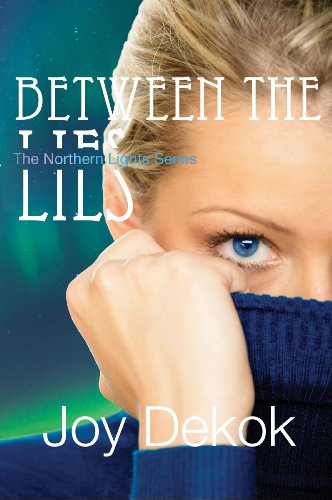 Between the Lies (Book One - The Northern Lights Series) by Joy DeKok