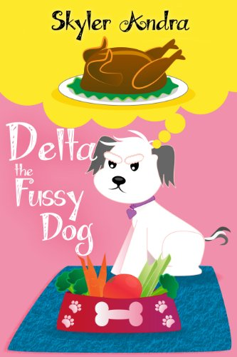 Delta the Fussy Dog (Delta the Dog Series Book 1) by Skyler Andra