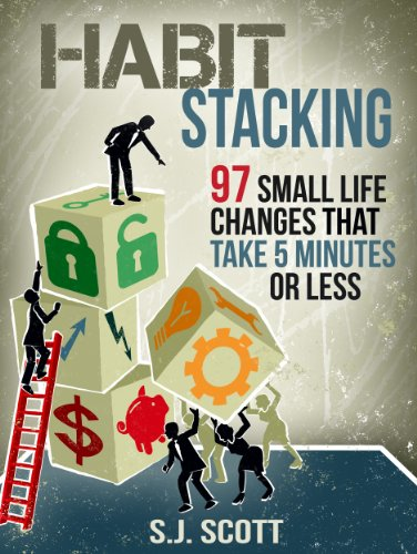 Habit Stacking: 97 Small Life Changes That Take Five Minutes or Less by S.J. Scott