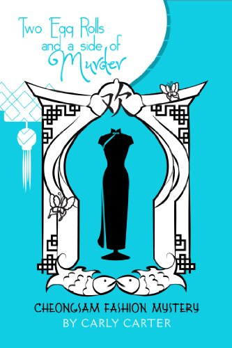 Two Egg Rolls and a Side of Murder: Cheongsam Fashion Mysteries by Carly Carter
