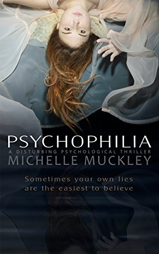PSYCHOPHILIA: A Disturbing Psychological Thriller by Michelle Muckley