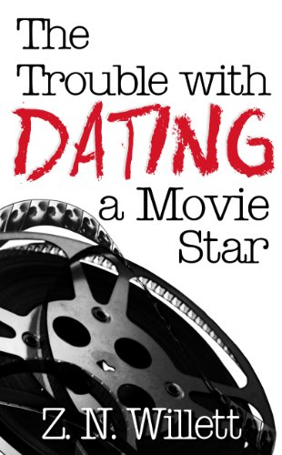 The Trouble With Dating a Movie Star: Book One in the Red Carpet Series by Z.N. Willett