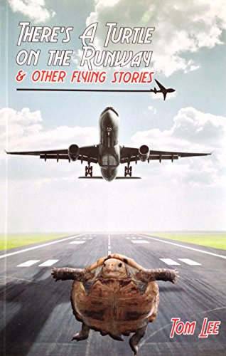 There's A Turtle on the Runway & Other Flying Stories by Tom Lee