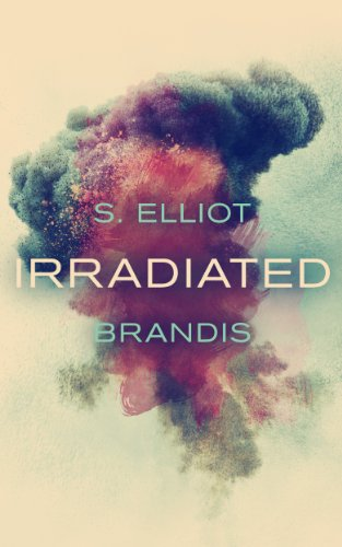 Irradiated (The Tunnel Trilogy Book 1) by S. Elliot Brandis