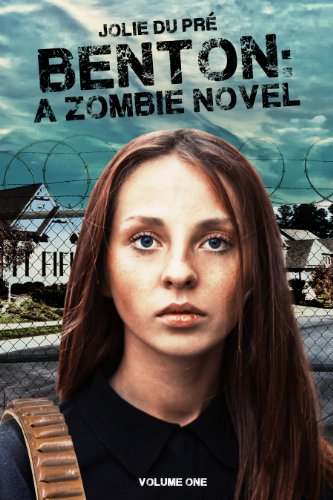 Benton: A Zombie Novel: Volume One by Jolie Du Pré