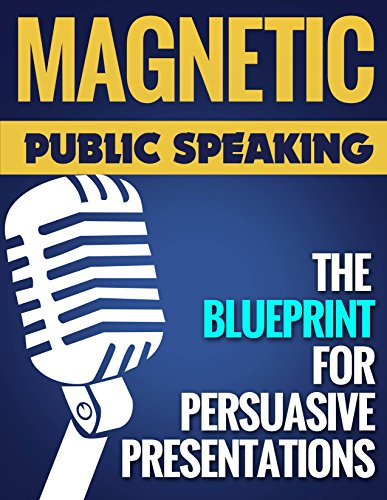 Magnetic Public Speaking: The Blueprint for Delivering Powerfully Persuasive Presentations! by Akash Karia