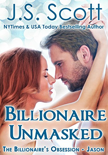Billionaire Unmasked: The Billionaire's Obsession ~ Jason by J. S. Scott