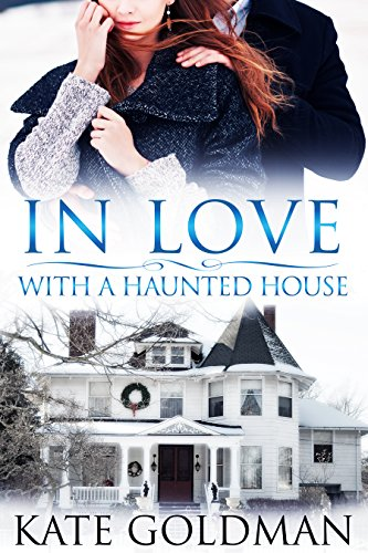 In Love With a Haunted House (Contemporary Romance) by Kate Goldman